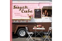 Sugar Cube - 50 Deliciously Twisted Treats from the Sweetest Little Food Cart on the Planet