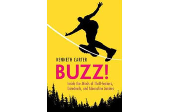 Buzz! - Inside the Minds of Thrill-Seekers, Daredevils, and Adrenaline Junkies