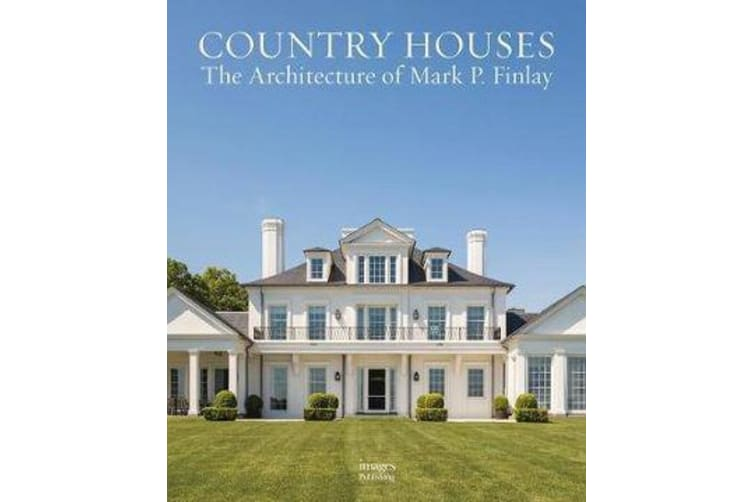 Country Houses - The Architecture of Mark P. Finlay