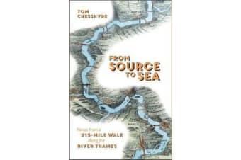 From Source to Sea - Notes from a 215-Mile Walk Along the River Thames