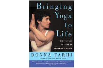 Bringing Yoga to Life - The Everyday Practice of Enlightened Living