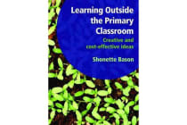 Learning Outside the Primary Classroom - Creative and Cost-Effective Ideas: A Comprehensive Guide to Establishing an Outdoor Classroom