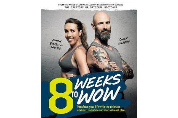 8 Weeks To Wow - Transform your life with the ultimate workout, nutrition and motivational plan