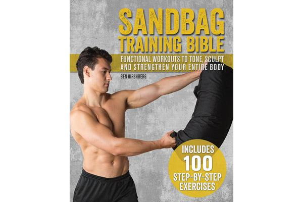 Sandbag Training Bible - Functional Workouts to Tone, Sculpt and Strengthen  Your Entire Body