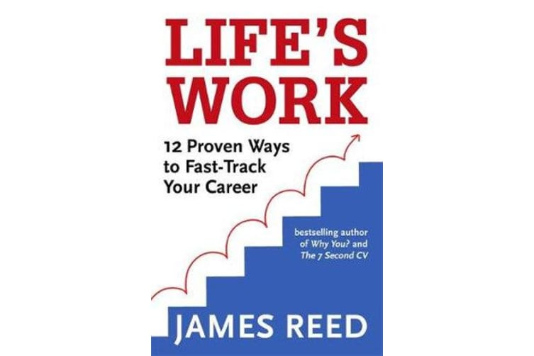 Life's Work - 12 Proven Ways to Fast-Track Your Career