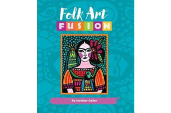 Folk Art Fusion - Creative ideas for painting colorful folk art in acrylic