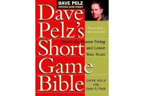 Dave Pelz's Short Game Bible - Master the Finesse Swing and Lower Your Score