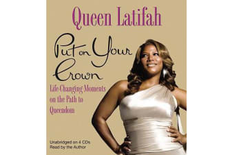 Put On Your Crown - Life-Chaning Moments on the Path to Queendom