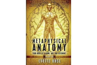 Metaphysical Anatomy - Your Body Is Talking, Are You Listening?