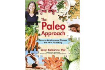 The Paleo Approach - Reverse Autoimmune Disease and Heal Your Body
