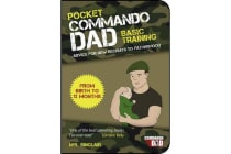 Pocket Commando Dad - Advice for New Recruits to Fatherhood: From Birth to 12 months