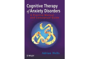 Cognitive Therapy of Anxiety Disorders - A Practice Manual and Conceptual Guide