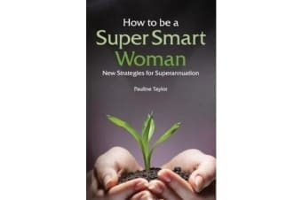 How to be a Super Smart Woman - New Strategies for Superannuation