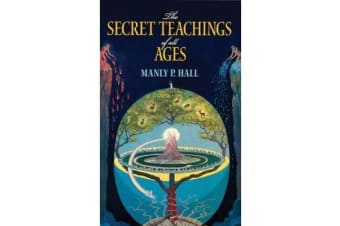 The Secret Teachings of All Ages - An Encyclopedic Outline of Masonic, Hermetic, Qabbalistic and Rosicrucian Symbolical Philosophy