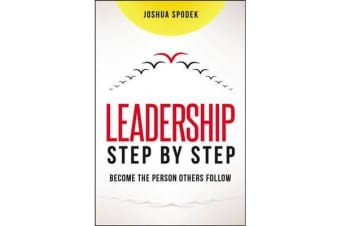 Leadership Step by Step - Be the Person Others Follow