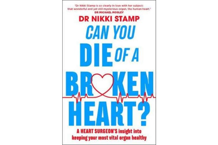 Can You Die of a Broken Heart? - A Heart Surgeon's Insight into Keeping Your Most Vital Organ Healthy