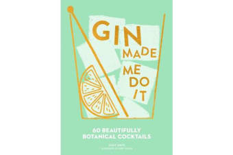 Gin Made Me Do It - 60 Beautifully Botanical Cocktails