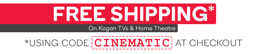Free Shipping on All Kogan TVs & Home Theatre Using the Code 'CINEMATIC' at Checkout*