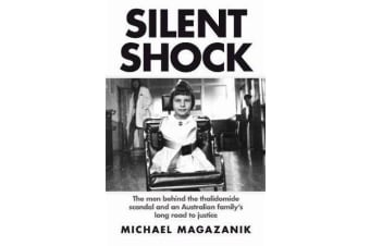 Silent Shock - The Men Behind the Thalidomide Scandal and an Australian Family's Long Road to Justice