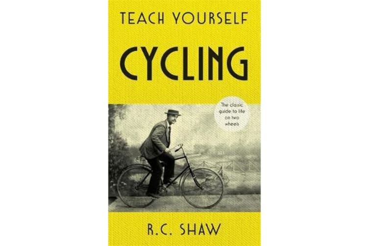 Teach Yourself Cycling - The classic guide to life on two wheels