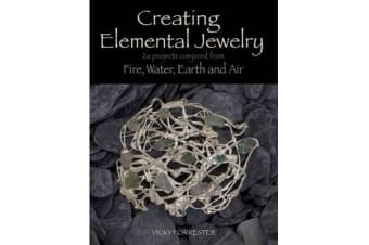 Creating Elemental Jewelry - 20 Projects Conjured from Fire, Water, Earth and Air