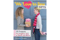 We Love to Sew: Gifts - Fun Stuff for Kids to Stitch and Share