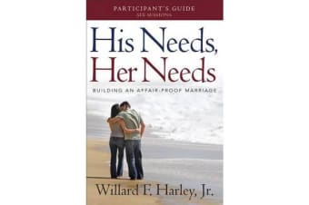 His Needs, Her Needs Participant's Guide - Building an Affair-Proof Marriage