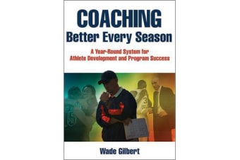 Coaching Better Every Season - A year-round system for athlete development and program success