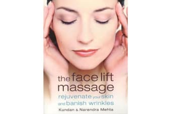 The Face Lift Massage - Rejuvenate Your Skin and Reduce Fine Lines and Wrinkles