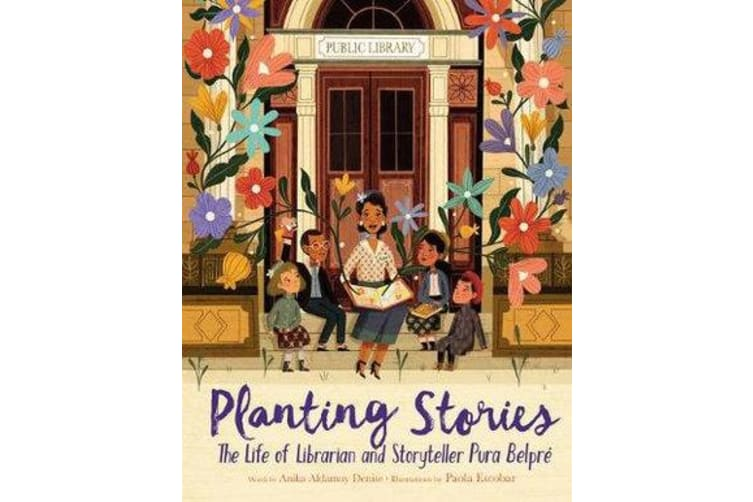 Planting Stories - The Life of Librarian and Storyteller Pura Belpre