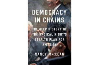 Democracy In Chains - The Deep History of the Radical Right's Stealth Plan for America