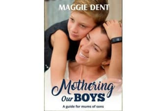 Mothering Our Boys - A Guide for Mums of Sons