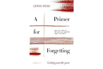 A Primer for Forgetting - Getting Past the Past