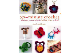 30-Minute Crochet - What Can You Crochet in Half an Hour or Less?