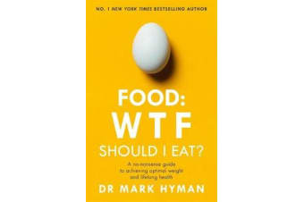 Food: WTF Should I Eat? - The no-nonsense guide to achieving optimal weight and lifelong health