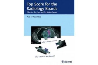 Top Score for the Radiology Boards - Q&A for the Core and Certifying Exams