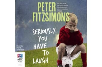 Seriously ... You Have to Laugh - Great Yarns and tall tales from the sporting fields, dressing rooms and commentary boxes of Australia