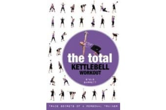 The Total Kettlebell Workout - Trade Secrets of a Personal Trainer