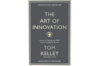 The Art Of Innovation - Lessons in Creativity from IDEO, America's Leading Design Firm