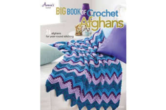 Big Book of Crochet Afghans - 26 Afghans for Year-Round Stitching