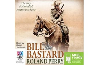 Bill The Bastard - The Story of Australia's Greatest War Horse