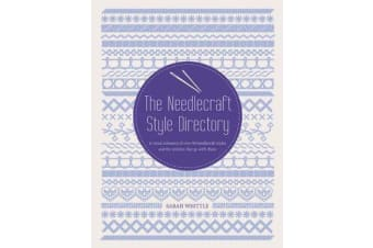 The Needlecraft Style Directory - A Visual Reference of Over 50 Needlecraft Styles and the Stitches That Go with Them