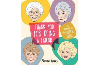 Thank You For Being A Friend - Life - according to the Golden Girls