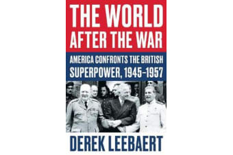 The World After the War - America Confronts the British Superpower, 1945-1957