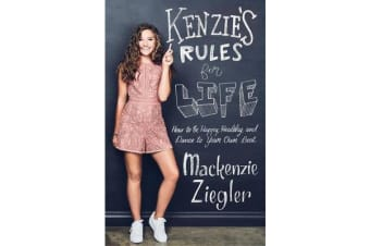 Kenzie's Rules for Life - How to be Happy, Healthy, and Dance to Your OwnBeat
