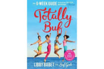 Totally BUF - Your 6 week guide to becoming BEAUTIFUL, UNSTOPPABLE and FEARLESS