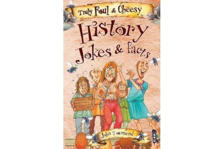 Truly Foul & Cheesy History Jokes and Facts Book