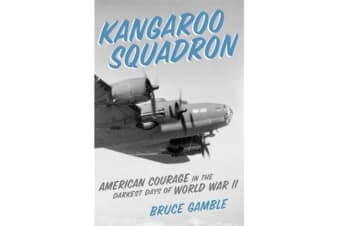Kangaroo Squadron - American Courage in the Darkest Days of World War II