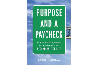 Purpose And A Paycheck - Finding Meaning, Money, And Happiness In The Second Half Of Life