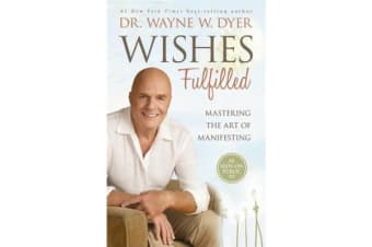 Wishes Fulfilled - Mastering the Art of Manifesting